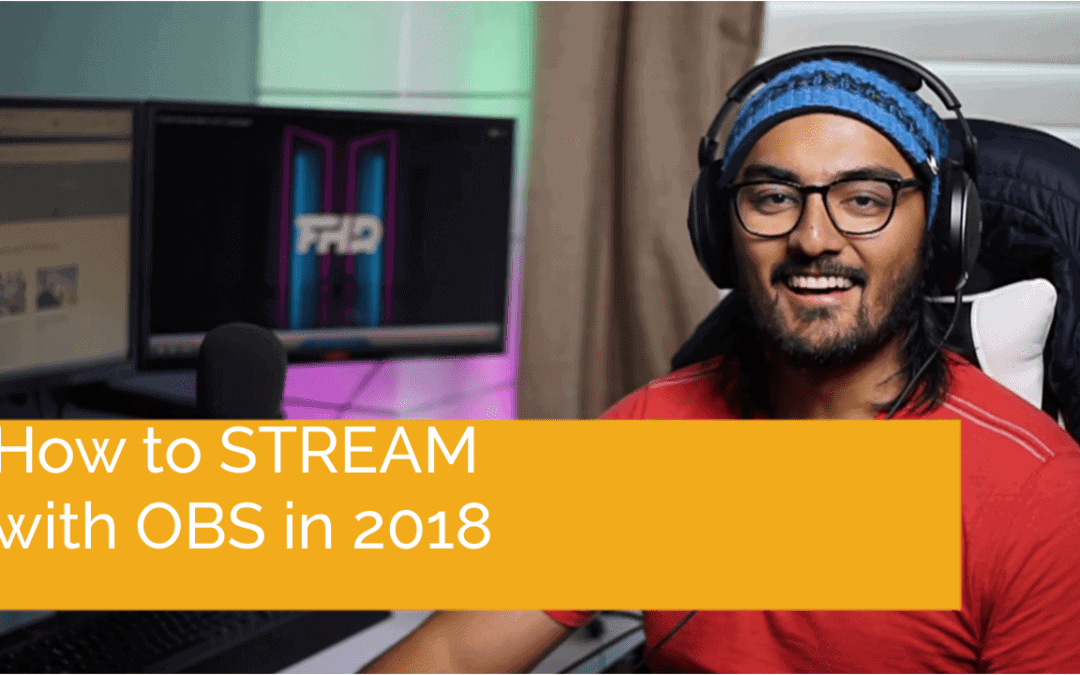 How To Stream With OBS 2018 Guide